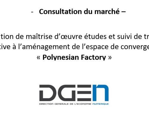 Consultation du marché –  Prestation de maîtrise d'œuvre études et suivi de travaux relative à l'aménagement de l'espace de convergence Polynesian Factory